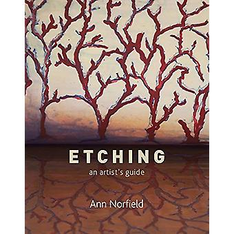 Etching - An Artist's Guide by Ann Norfield - 9781785006159 Book