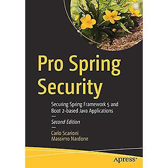 Pro Spring Security - Securing Spring Framework 5 and Boot 2-based Jav