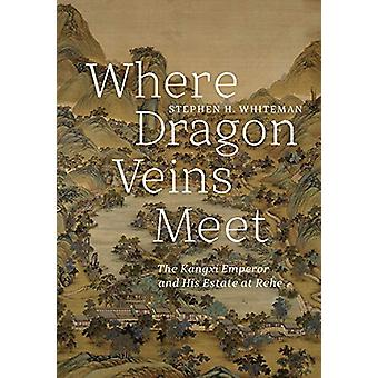 Where Dragon Veins Meet - The Kangxi Emperor and His Estate at Rehe by