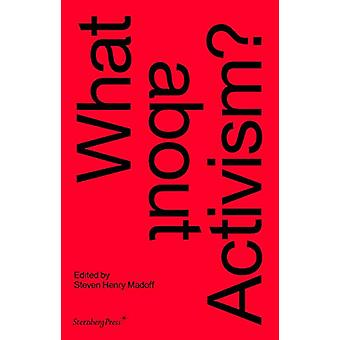 What about Activism? by Steven Henry Madoff - 9783956794728 Book