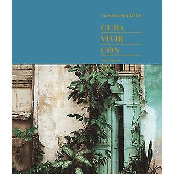 Cuba. Vivir Con by Carolina Sandretto - 9788836642496 Book