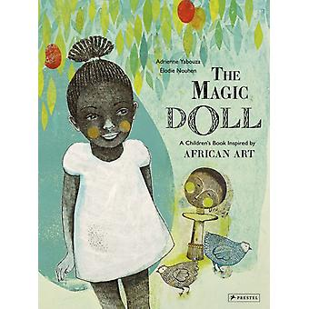 Magic Doll A Childrens Book Inspired by African Art by Adrienne Yabouza & Illustrated by lodie Nouhen