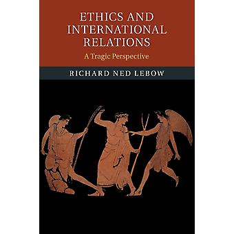 Ethics and International Relations by Lebow & Richard Ned University of Cambridge