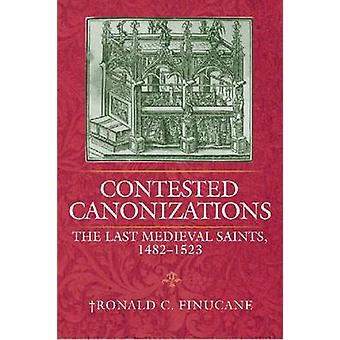 Contested Canonizations - The Last Medieval Saints - 1482-1523 by Rona
