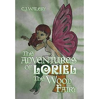 The Adventures of Loriel the Wood Fairy by C J Walery - 9781499016093