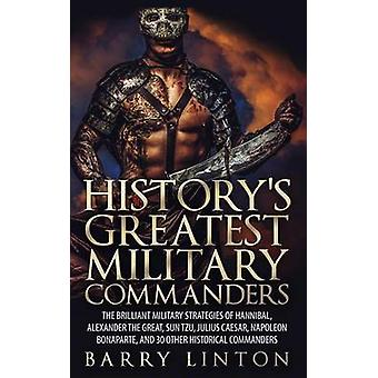 History's Greatest Military Commanders - The Brilliant Military Strate