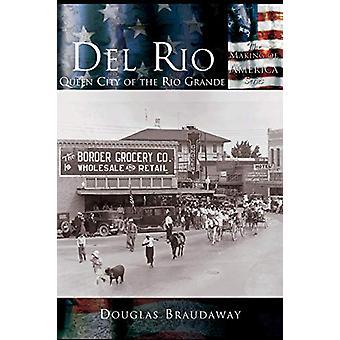 del Rio - - Queen City of the Rio Grande by Douglas Braudaway - 9781589