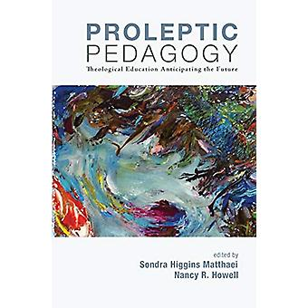 Proleptic Pedagogy - Theological Education Anticipating the Future by