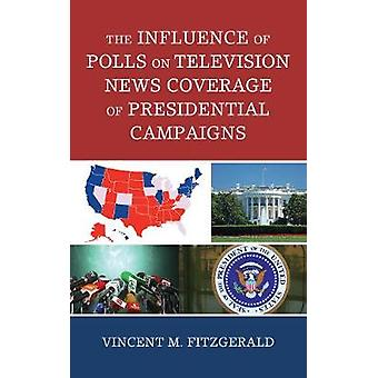 The Influence of Polls on Television News Coverage of Presidential Campaigns Lexington Studies in Political Communication