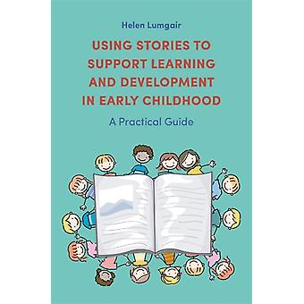 Using Stories to Support Learning and Development in Early Childhood par Helen Lumgair