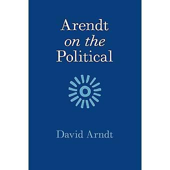 Arendt on the Political par Arndt & David St Marys College & California