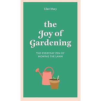 The Joy of Gardening by Ellen Mary