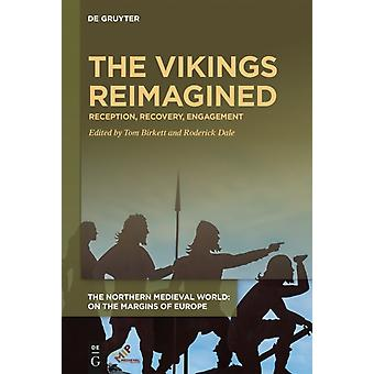 The Vikings Reimagined  Reception Recovery Engagement by Edited by Tom Birkett & Edited by Roderick Dale