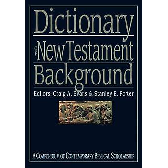 Dictionary of New Testament Background by Edited by Stanley E Porter Edited by Craig A Evans