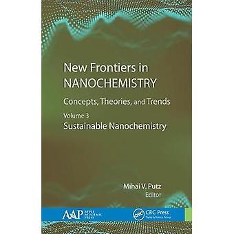 Nuevas fronteras en nanoquímica Conceptos Teorías y tendencias Volumen 3 Nanoquímica sostenible