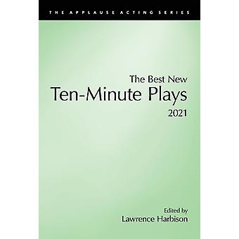 The Best New TenMinute Plays 2021 by Edited by Lawrence Harbison