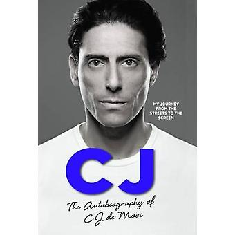 CJ The Autobiography of CJ de Mooi My Journey from the Streets to the Screen von C J de Mooi