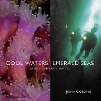 Cool Waters - Emerald Seas - Diving Temperate Waters by John Collins -