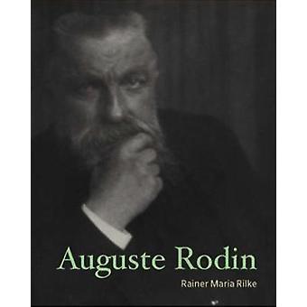 Auguste Rodin by Rainer Maria Rilke - 9781606065617 Book