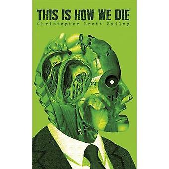 Dette er, hvordan vi dør af Christopher Brett Bailey - 9781783191970 bog