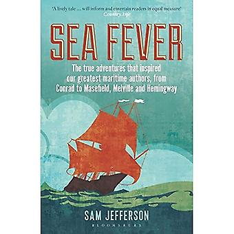 Sea Fever: The True Adventures that Inspired our Greatest Maritime Authors, from Conrad to Masefield, Melville...