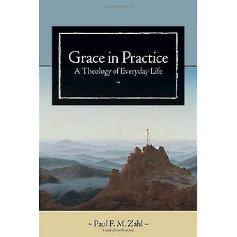 Genade in de praktijk: een theologie van het dagelijks leven