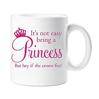 It's Not Easy Being A Princess But Hey If The Crown Fits Mug