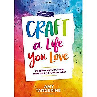 Concevoir une vie que tu aimes: infusant la créativité, de plaisir et de l'Intention dans vos tâches quotidiennes