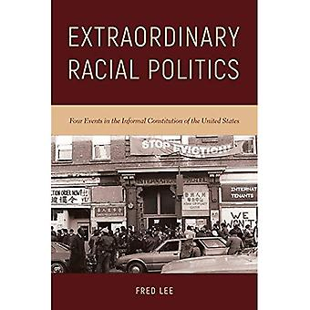 Extraordinary Racial Politics: Four Events in the Informal Constitution of the United States