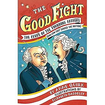 The Good Fight: The Feuds of the Founding Fathers (and How They Shaped the Nation)