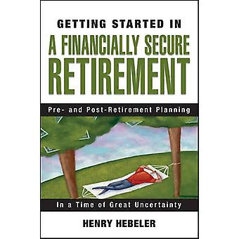 Getting Started in a Financially Secure Retirement by Hebeler & Henry K.