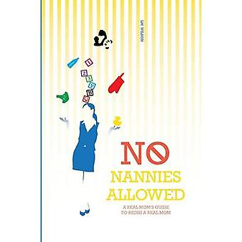 No Nannies Allowed A Real Moms Guide to Being A Real Mom by Wilson & L. M.