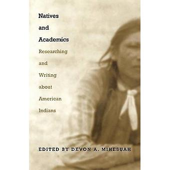 Natives and Academics Researching and Writing about American Indians by Mihesuah & Devon A