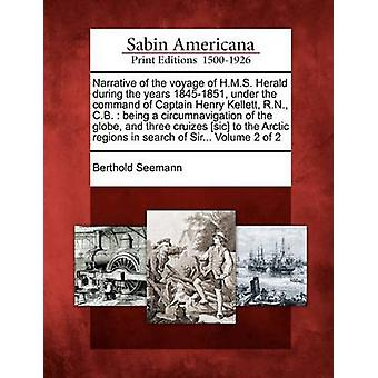 Fortelling om reisen til H.M.S. Herald i år 18451851 under kommando av kaptein Henry Kellett R.N. C.B.  blir seilet rundt jordkloden og tre cruizes sic til Arct av Seemann & Berthold
