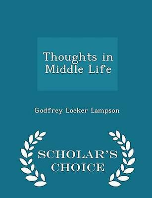 Thoughts in Middle Life  Scholars Choice Edition by Lampson & Godfrey Locker