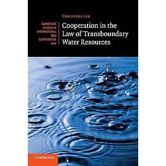 Cooperation in the Law of Transboundary Water Resources by Leb & Christina
