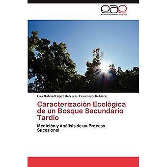 Caracterizacion Ecologica de Un Bosque Secundario Tardio von L. Pez & Luis Herrera Gabriel