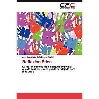Reflexion Etica by De La Fuente Aguilar & Jos Guadalupe