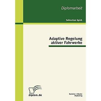 Adaptive Regelung aktiver Fahrwerke by Spirk & Sebastian