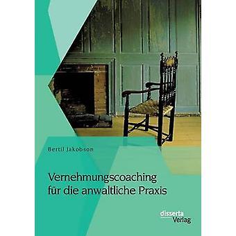Vernehmungscoaching fr die anwaltliche Praxis by Jakobson & Bertil