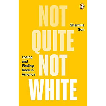 Not Quite Not White - Losing and Finding Race in America by Not Quite