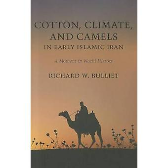 Cotton - Climate - and Camels in Early Islamic Iran - A Moment in Worl