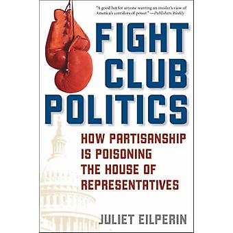 Fight Club Politics - How Partisanship is Poisoning the U.S. House of