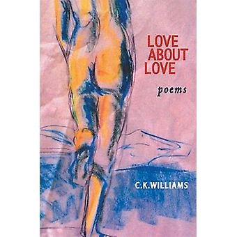 Love about Love by C K Williams - 9780967266824 Book
