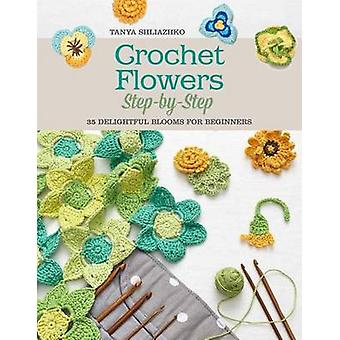 Crochet Flowers Step-By-Step - 35 Delightful Blooms for Beginners by T