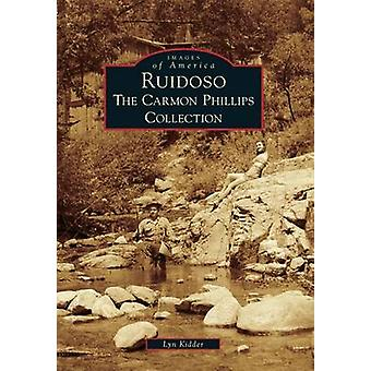 Ruidoso - The Carmon Phillips Collection by Lyn Kidder - 9781467131858