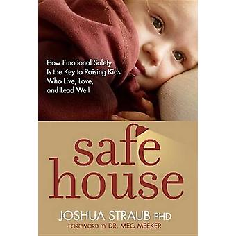 Safe House - How Emotional Safety is the Key to Raising Kids Who Live