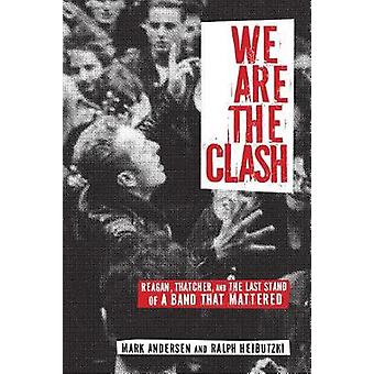 We Are The Clash - Reagan - Thatcher - and the Last Stand of a Band Th