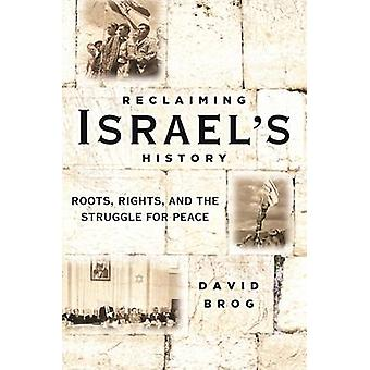 Reclaiming Israel's History - Roots - Rights - and the Struggle for Pe