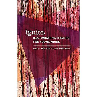 Ignite - Illuminating Theatre Creation for Young Minds by Eva Colmers